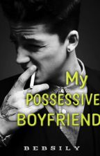 My Possessive boyfriend by bebsily