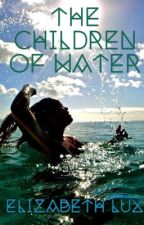 The Children of Water by Elizabeth_Lux