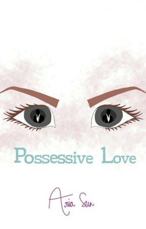 Possessive Love by AriaSun
