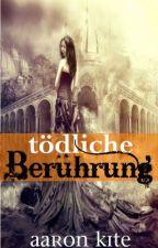 Tödliche Berührung (2012 WATTY-AWARDS-GEWINNER, Übersetzung) by RobThier