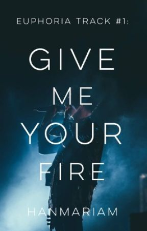 Euphoria Track #1: Give Me Your Fire by hanmariam