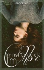 I'm Not Cinderella - I'm Chloe by brookekd