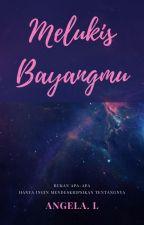 MELUKIS BAYANGMU by PsycheLogos_