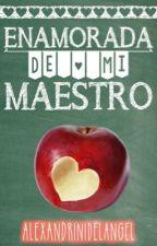 Enamorada de mi maestro (terminada) by AlexandriniDelAngel