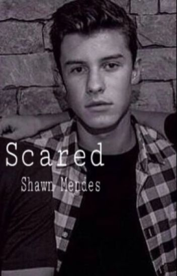 Scared... (Shawn Mendes)