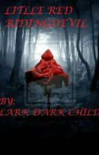 Little Red Riding Devils by Larkdarkchild