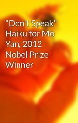 """Don't Speak"" Haiku for Mo Yan  2012 Nobel Prize Winner by ChenouLiu"