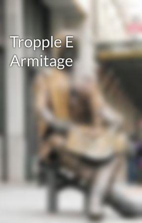Tropple E Armitage by Armitage