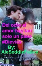 Del odio al amor hay tan solo un paso ......... (Dievica) #Diecesca by AleSeddieFolive