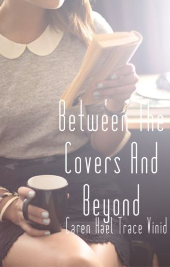 Between the Covers and Beyond