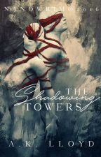 The Shadowing Towers #1 [#NaNoWriMo14] by ak_lloyd