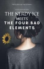 The Nerdy Ice Meets The Four Bad Elements  Completed  by 42_ustnehj