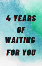 4 Years of Waiting for You by HoshanaHanaMojado5