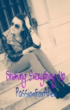 Shaking Everything Up.. (Shay's Life) by PassionForAPen