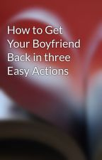 How to Get Your Boyfriend Back in three Easy Actions by agenda2coat