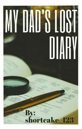 MY DAD'S LOST DIARY by shortcake_123