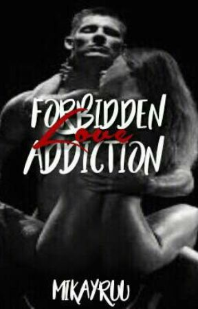 Forbidden love, ADDICTION (COMPLETED) by Mikayruu