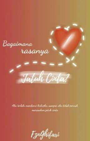 Bagaimana rasanya Jatuh Cinta? by FznGhifari
