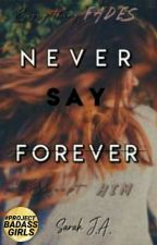 Never Say Forever by _nictophile_