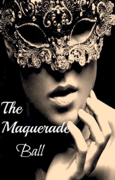 The Masquerade Ball (ON HOLD UNTIL FURTHER NOTICE) by AutumnKissxxx