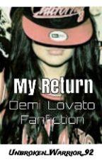 My Return - Demi Lovato FF by Unbroken_Warrior_92