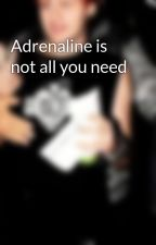 Adrenaline is not all you need by stranger-me