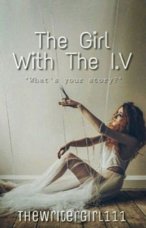 The Girl with the I.V by TheWriterGirl111