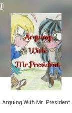 Arguing With Mr. President by saimyname