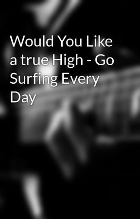 Would You Like a true High - Go Surfing Every Day by anduoram2