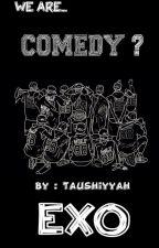 COMEDY ? by Taushiyyah