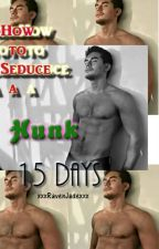 How to Seduce a Hunk in 15 Days [Completed] by xxxRavenJadexxx