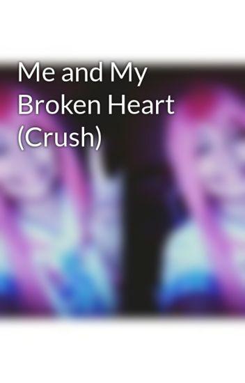 Me and My Broken Heart (Crush) - Andrea Kaye Orteras - Wattpad