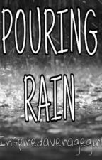 Pouring Rain by inspiredaveragegirl