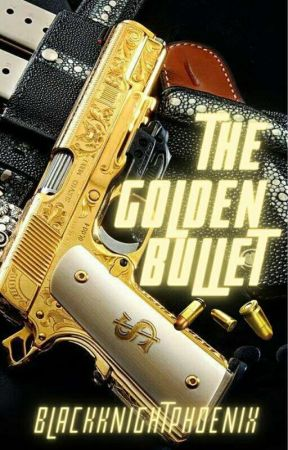 THE GOLDEN BULLET by BlackKnightPhoenix