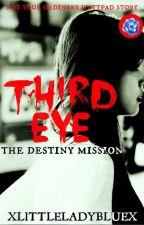 Third Eye: The Destiny Mission by xLittleLadyBluex