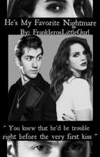 He's My Favorite Nightmare // Lana Del Rey & Alex Turner Fanfic {EDITING} by FrankIerosLittlegurl