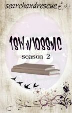 TSIYWIOSSMC : Season 2 [CLOSED] by searchandrescue