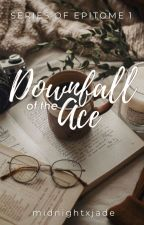Downfall of the Ace (Series of Epitome 1) by midnightxjade