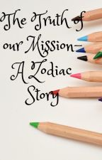 The Truth of our Mission- A Zodiac Story by ElishaLilith