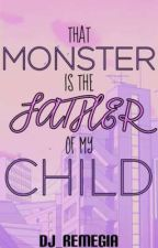 That Monster Is The Father Of My Child (BOOK 1) by Dj_Remegia