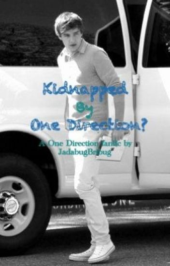Kidnapped by One Direction? (One Direction Fanfic)