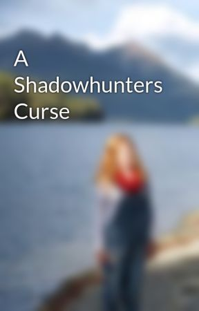 A Shadowhunters Curse by taylor_j_m