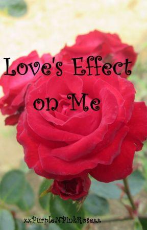 Love's Effect On Me by xxPurpleNPinkRosexx