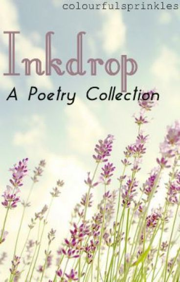 Inkdrop: A Poetry Collection by colourfulsprinkles