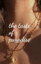 The Taste of Paradise / l.h by nessathebutthole