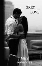 Grey Love (book #1) by maryammawit456