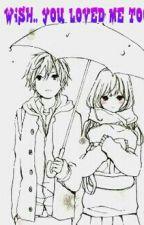 I Wish.. You Loved Me Too by GirlyKawaii