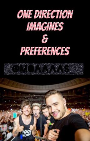 One Direction Imagines/Preferences! (cringe) - He thinks you