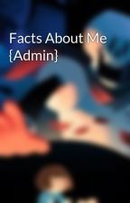 Facts About Me {Admin} by _-Mysterious-_