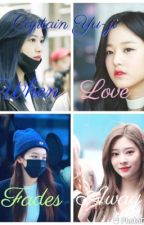 When Love Fades Away (IZ*ONE FF/ LOVE SQUARE) by CaptainYoo-Ji1315